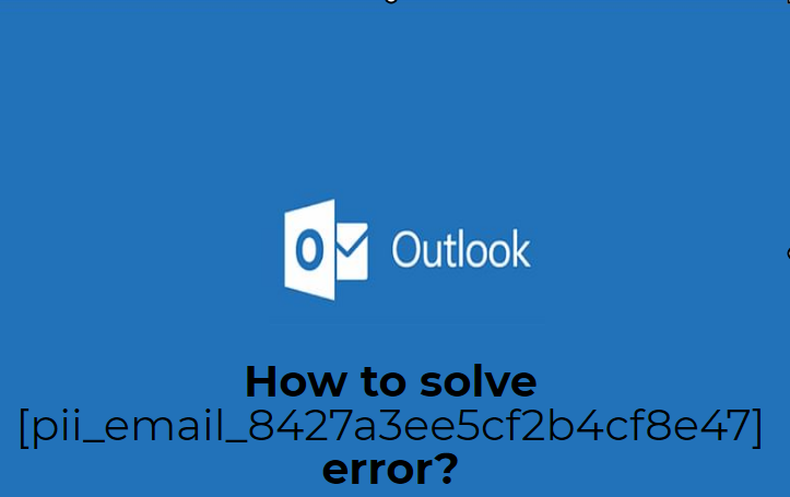 How to solve [pii_email_8427a3ee5cf2b4cf8e47] error?